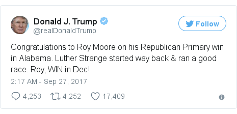 Twitter post by @realDonaldTrump: Congratulations to Roy Moore on his Republican Primary win in Alabama. Luther Strange started way back & ran a good race. Roy, WIN in Dec!