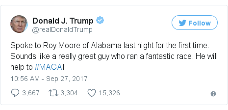 Twitter post by @realDonaldTrump: Spoke to Roy Moore of Alabama last night for the first time. Sounds like a really great guy who ran a fantastic race. He will help to #MAGA!