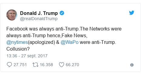 Publicación de Twitter por @realDonaldTrump: Facebook was always anti-Trump.The Networks were always anti-Trump hence,Fake News, @nytimes(apologized) & @WaPo were anti-Trump. Collusion?