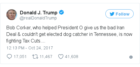 Twitter post by @realDonaldTrump: Bob Corker, who helped President O give us the bad Iran Deal & couldn't get elected dog catcher in Tennessee, is now fighting Tax Cuts....