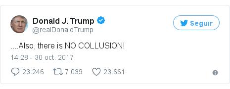 Publicación de Twitter por @realDonaldTrump: ....Also, there is NO COLLUSION!