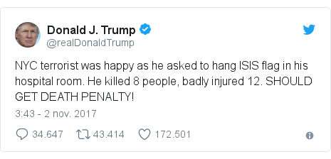 Publicación de Twitter por @realDonaldTrump: NYC terrorist was happy as he asked to hang ISIS flag in his hospital room. He killed 8 people, badly injured 12. SHOULD GET DEATH PENALTY!