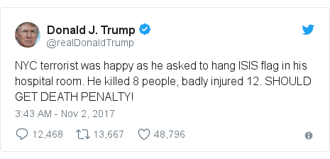 Twitter waxaa daabacay @realDonaldTrump: NYC terrorist was happy as he asked to hang ISIS flag in his hospital room. He killed 8 people, badly injured 12. SHOULD GET DEATH PENALTY!