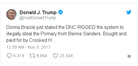 Twitter post by @realDonaldTrump: Donna Brazile just stated the DNC RIGGED the system to illegally steal the Primary from Bernie Sanders. Bought and paid for by Crooked H....
