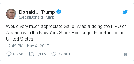 Twitter post by @realDonaldTrump: Would very much appreciate Saudi Arabia doing their IPO of Aramco with the New York Stock Exchange. Important to the United States!