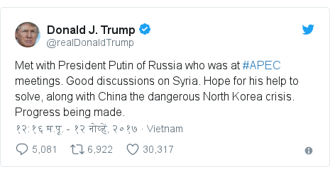 Twitter post by @realDonaldTrump: Met with President Putin of Russia who was at #APEC meetings. Good discussions on Syria. Hope for his help to solve, along with China the dangerous North Korea crisis. Progress being made.
