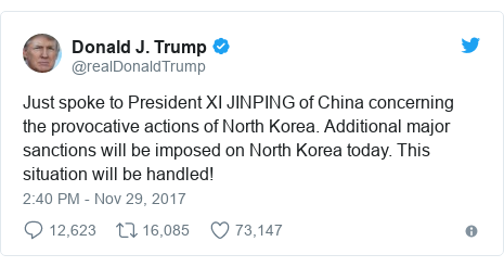 Twitter post by @realDonaldTrump: Just spoke to President XI JINPING of China concerning the provocative actions of North Korea. Additional major sanctions will be imposed on North Korea today. This situation will be handled!