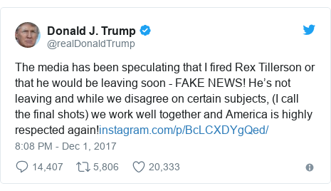 Twitter post by @realDonaldTrump: The media has been speculating that I fired Rex Tillerson or that he would be leaving soon - FAKE NEWS! He's not leaving and while we disagree on certain subjects, (I call the final shots) we work well together and America is highly respected again!