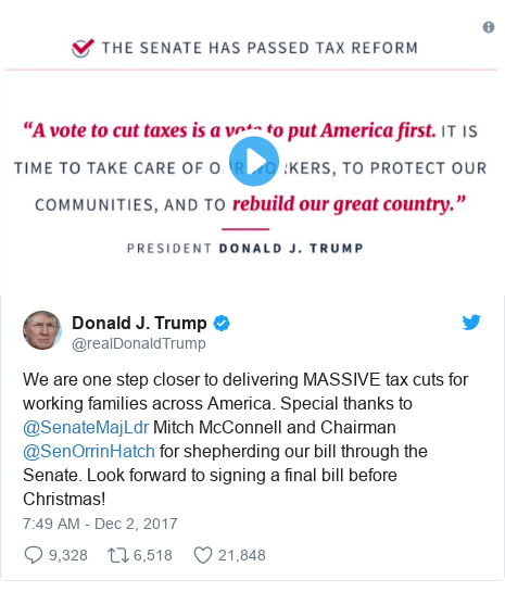 Twitter post by @realDonaldTrump: We are one step closer to delivering MASSIVE tax cuts for working families across America. Special thanks to @SenateMajLdr Mitch McConnell and Chairman @SenOrrinHatch for shepherding our bill through the Senate. Look forward to signing a final bill before Christmas!