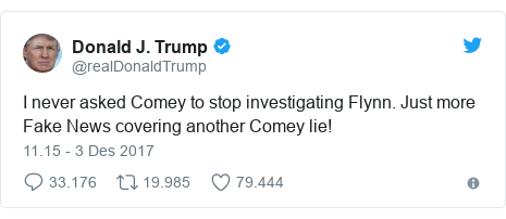 Twitter pesan oleh @realDonaldTrump: I never asked Comey to stop investigating Flynn. Just more Fake News covering another Comey lie!