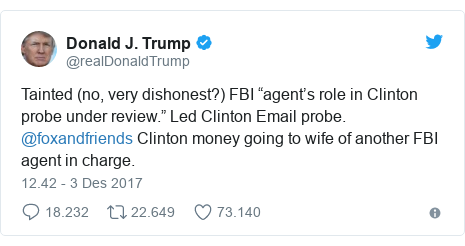 """Twitter pesan oleh @realDonaldTrump: Tainted (no, very dishonest?) FBI """"agent's role in Clinton probe under review."""" Led Clinton Email probe. @foxandfriends  Clinton money going to wife of another FBI agent in charge."""