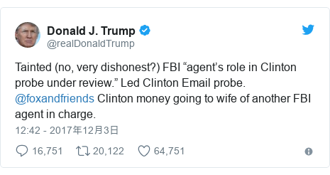 "Twitter post by @realDonaldTrump: Tainted (no, very dishonest?) FBI ""agent's role in Clinton probe under review."" Led Clinton Email probe. @foxandfriends  Clinton money going to wife of another FBI agent in charge."