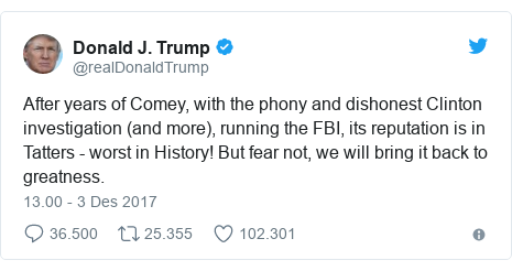 Twitter pesan oleh @realDonaldTrump: After years of Comey, with the phony and dishonest Clinton investigation (and more), running the FBI, its reputation is in Tatters - worst in History! But fear not, we will bring it back to greatness.