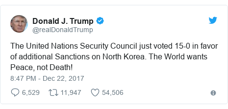 Twitter waxaa daabacay @realDonaldTrump: The United Nations Security Council just voted 15-0 in favor of additional Sanctions on North Korea. The World wants Peace, not Death!
