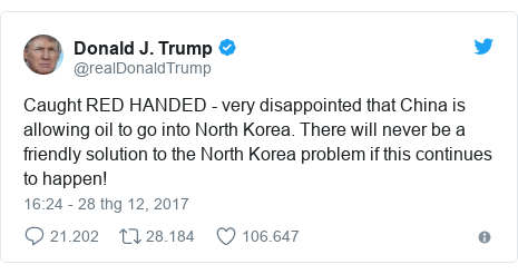 Twitter bởi @realDonaldTrump: Caught RED HANDED - very disappointed that China is allowing oil to go into North Korea. There will never be a friendly solution to the North Korea problem if this continues to happen!