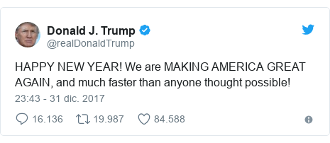 Publicación de Twitter por @realDonaldTrump: HAPPY NEW YEAR! We are MAKING AMERICA GREAT AGAIN, and much faster than anyone thought possible!