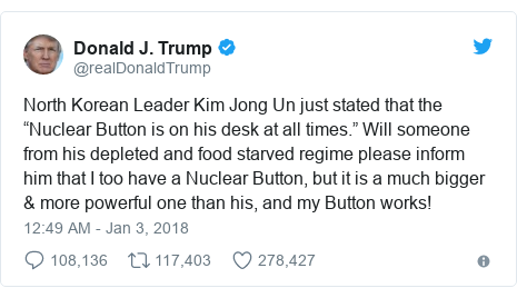 """@realDonaldTrump tərəfindən edilən Twitter paylaşımı: North Korean Leader Kim Jong Un just stated that the """"Nuclear Button is on his desk at all times."""" Will someone from his depleted and food starved regime please inform him that I too have a Nuclear Button, but it is a much bigger & more powerful one than his, and my Button works!"""