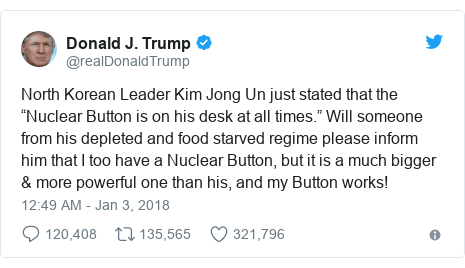 """Twitter wallafa daga @realDonaldTrump: North Korean Leader Kim Jong Un just stated that the """"Nuclear Button is on his desk at all times."""" Will someone from his depleted and food starved regime please inform him that I too have a Nuclear Button, but it is a much bigger & more powerful one than his, and my Button works!"""