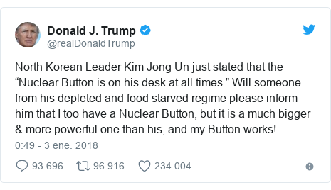"""Publicación de Twitter por @realDonaldTrump: North Korean Leader Kim Jong Un just stated that the """"Nuclear Button is on his desk at all times."""" Will someone from his depleted and food starved regime please inform him that I too have a Nuclear Button, but it is a much bigger & more powerful one than his, and my Button works!"""