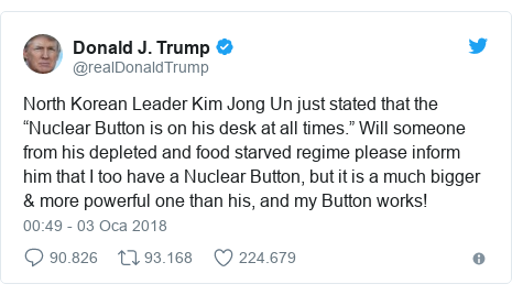 """@realDonaldTrump tarafından yapılan Twitter paylaşımı: North Korean Leader Kim Jong Un just stated that the """"Nuclear Button is on his desk at all times."""" Will someone from his depleted and food starved regime please inform him that I too have a Nuclear Button, but it is a much bigger & more powerful one than his, and my Button works!"""