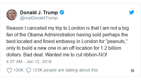 """Ujumbe wa Twitter wa @realDonaldTrump: Reason I canceled my trip to London is that I am not a big fan of the Obama Administration having sold perhaps the best located and finest embassy in London for """"peanuts,"""" only to build a new one in an off location for 1.2 billion dollars. Bad deal. Wanted me to cut ribbon-NO!"""