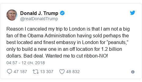"""Twitter допис, автор: @realDonaldTrump: Reason I canceled my trip to London is that I am not a big fan of the Obama Administration having sold perhaps the best located and finest embassy in London for """"peanuts,"""" only to build a new one in an off location for 1.2 billion dollars. Bad deal. Wanted me to cut ribbon-NO!"""
