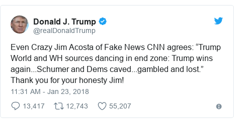 """Twitter post by @realDonaldTrump: Even Crazy Jim Acosta of Fake News CNN agrees  """"Trump World and WH sources dancing in end zone  Trump wins again...Schumer and Dems caved...gambled and lost."""" Thank you for your honesty Jim!"""