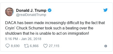 Twitter post by @realDonaldTrump: DACA has been made increasingly difficult by the fact that Cryin' Chuck Schumer took such a beating over the shutdown that he is unable to act on immigration!