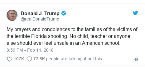 Twitter post by @realDonaldTrump: My prayers and condolences to the families of the victims of the terrible Florida shooting. No child, teacher or anyone else should ever feel unsafe in an American school.