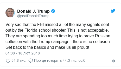 Twitter допис, автор: @realDonaldTrump: Very sad that the FBI missed all of the many signals sent out by the Florida school shooter. This is not acceptable. They are spending too much time trying to prove Russian collusion with the Trump campaign - there is no collusion. Get back to the basics and make us all proud!