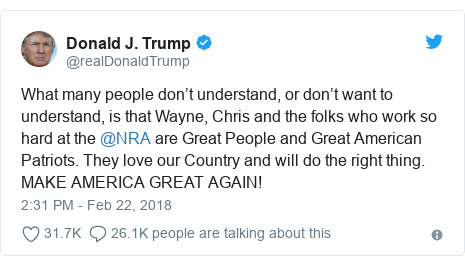 Twitter post by @realDonaldTrump: What many people don't understand, or don't want to understand, is that Wayne, Chris and the folks who work so hard at the @NRA are Great People and Great American Patriots. They love our Country and will do the right thing.                  MAKE AMERICA GREAT AGAIN!