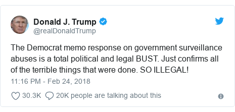 Twitter post by @realDonaldTrump: The Democrat memo response on government surveillance abuses is a total political and legal BUST. Just confirms all of the terrible things that were done. SO ILLEGAL!