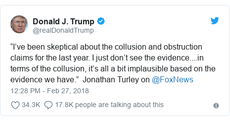 """Twitter post by @realDonaldTrump: """"I've been skeptical about the collusion and obstruction claims for the last year. I just don't see the evidence....in terms of the collusion, it's all a bit implausible based on the evidence we have.""""  Jonathan Turley on @FoxNews"""