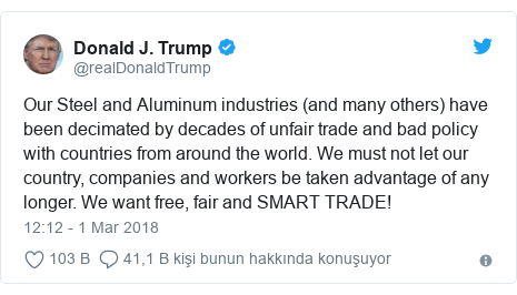@realDonaldTrump tarafından yapılan Twitter paylaşımı: Our Steel and Aluminum industries (and many others) have been decimated by decades of unfair trade and bad policy with countries from around the world. We must not let our country, companies and workers be taken advantage of any longer. We want free, fair and SMART TRADE!