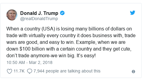 Twitter post by @realDonaldTrump: When a country (USA) is losing many billions of dollars on trade with virtually every country it does business with, trade wars are good, and easy to win. Example, when we are down $100 billion with a certain country and they get cute, don't trade anymore-we win big. It's easy!