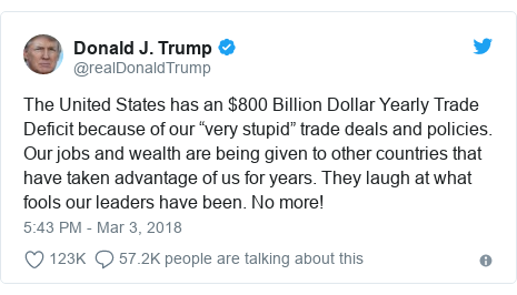 "Twitter post by @realDonaldTrump: The United States has an $800 Billion Dollar Yearly Trade Deficit because of our ""very stupid"" trade deals and policies. Our jobs and wealth are being given to other countries that have taken advantage of us for years. They laugh at what fools our leaders have been. No more!"