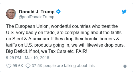 Twitter post by @realDonaldTrump: The European Union, wonderful countries who treat the U.S. very badly on trade, are complaining about the tariffs on Steel & Aluminum. If they drop their horrific barriers & tariffs on U.S. products going in, we will likewise drop ours. Big Deficit. If not, we Tax Cars etc. FAIR!