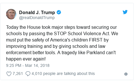 Twitter post by @realDonaldTrump: Today the House took major steps toward securing our schools by passing the STOP School Violence Act. We must put the safety of America's children FIRST by improving training and by giving schools and law enforcement better tools. A tragedy like Parkland can't happen ever again!