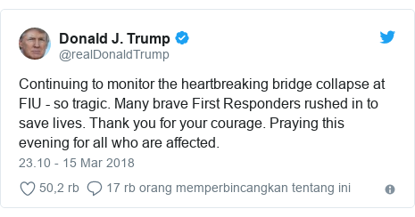 Twitter pesan oleh @realDonaldTrump: Continuing to monitor the heartbreaking bridge collapse at FIU - so tragic. Many brave First Responders rushed in to save lives. Thank you for your courage. Praying this evening for all who are affected.