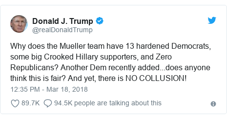 Twitter post by @realDonaldTrump: Why does the Mueller team have 13 hardened Democrats, some big Crooked Hillary supporters, and Zero Republicans? Another Dem recently added...does anyone think this is fair? And yet, there is NO COLLUSION!