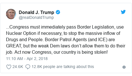 Twitter post by @realDonaldTrump: ...Congress must immediately pass Border Legislation, use Nuclear Option if necessary, to stop the massive inflow of Drugs and People. Border Patrol Agents (and ICE) are GREAT, but the weak Dem laws don't allow them to do their job. Act now Congress, our country is being stolen!