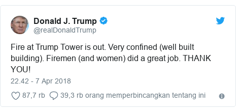 Twitter pesan oleh @realDonaldTrump: Fire at Trump Tower is out. Very confined (well built building). Firemen (and women) did a great job. THANK YOU!