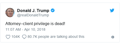 Twitter post by @realDonaldTrump: Attorney–client privilege is dead!