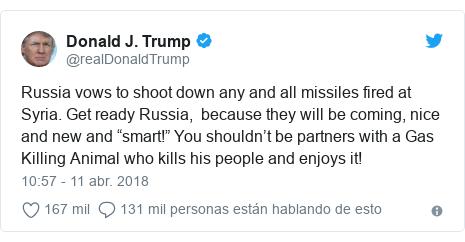 "Publicación de Twitter por @realDonaldTrump: Russia vows to shoot down any and all missiles fired at Syria. Get ready Russia,  because they will be coming, nice and new and ""smart!"" You shouldn't be partners with a Gas Killing Animal who kills his people and enjoys it!"