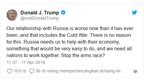 Twitter pesan oleh @realDonaldTrump: Our relationship with Russia is worse now than it has ever been, and that includes the Cold War. There is no reason for this. Russia needs us to help with their economy, something that would be very easy to do, and we need all nations to work together. Stop the arms race?