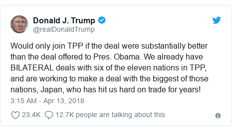 Twitter post by @realDonaldTrump: Would only join TPP if the deal were substantially better than the deal offered to Pres. Obama. We already have BILATERAL deals with six of the eleven nations in TPP, and are working to make a deal with the biggest of those  nations, Japan, who has hit us hard on trade for years!