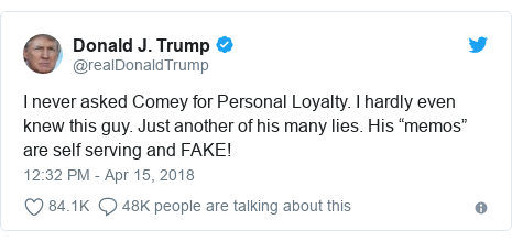"Twitter post by @realDonaldTrump: I never asked Comey for Personal Loyalty. I hardly even knew this guy. Just another of his many lies. His ""memos"" are self serving and FAKE!"