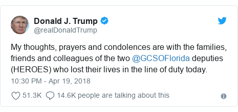 Twitter post by @realDonaldTrump: My thoughts, prayers and condolences are with the families, friends and colleagues of the two @GCSOFlorida deputies (HEROES) who lost their lives in the line of duty today.
