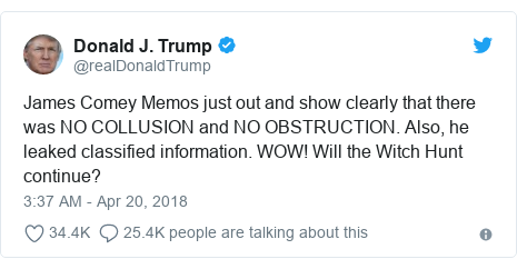 Twitter post by @realDonaldTrump: James Comey Memos just out and show clearly that there was NO COLLUSION and NO OBSTRUCTION. Also, he leaked classified information. WOW! Will the Witch Hunt continue?