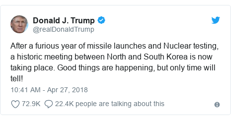 Twitter හි @realDonaldTrump කළ පළකිරීම: After a furious year of missile launches and Nuclear testing, a historic meeting between North and South Korea is now taking place. Good things are happening, but only time will tell!